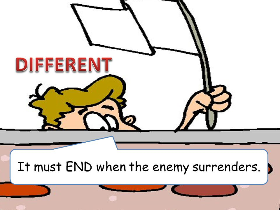 It must END when the enemy surrenders.