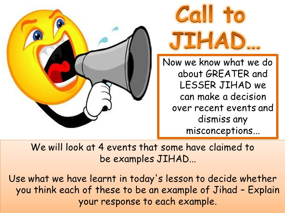 Call to JIHAD… Now we know what we do about GREATER and LESSER JIHAD we can make a decision over recent events and dismiss any misconceptions...