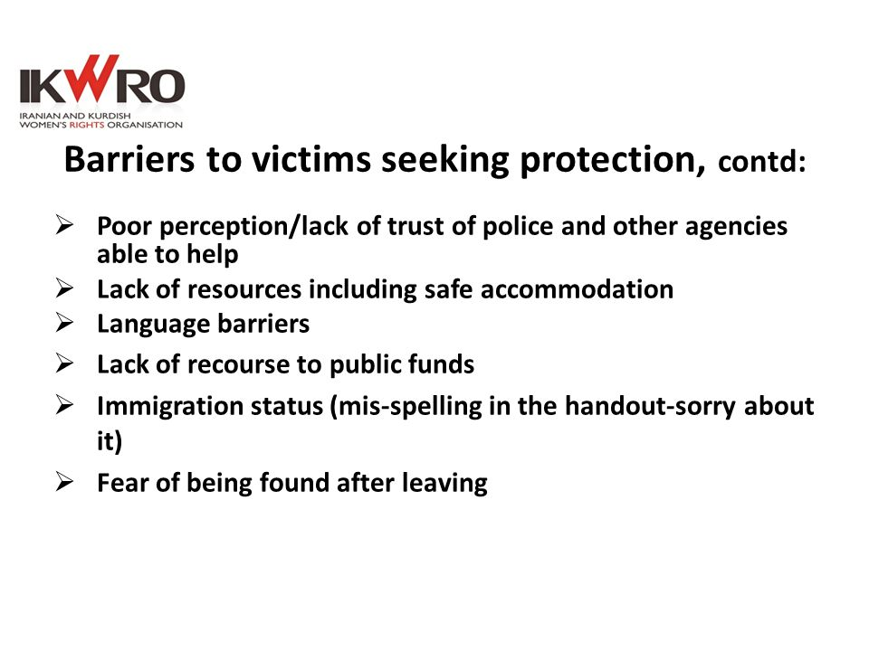 Barriers to victims seeking protection, contd: