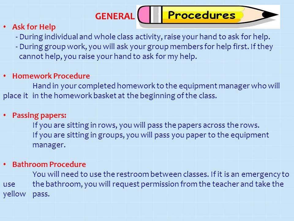 GENERAL Ask for Help. - During individual and whole class activity, raise your hand to ask for help.