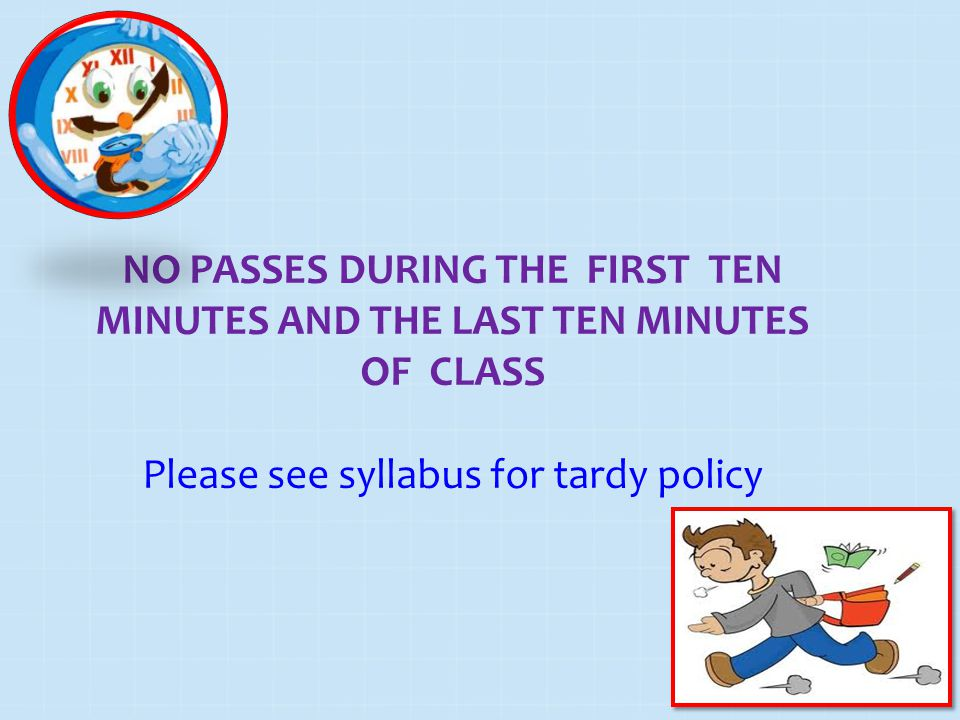 Please see syllabus for tardy policy