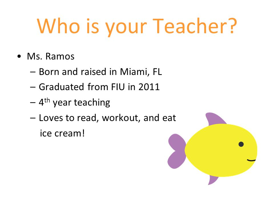 Who is your Teacher Ms. Ramos Born and raised in Miami, FL