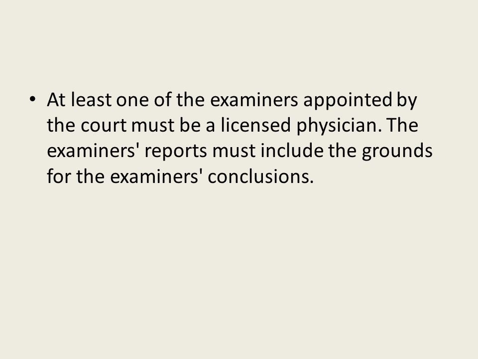 At least one of the examiners appointed by the court must be a licensed physician.