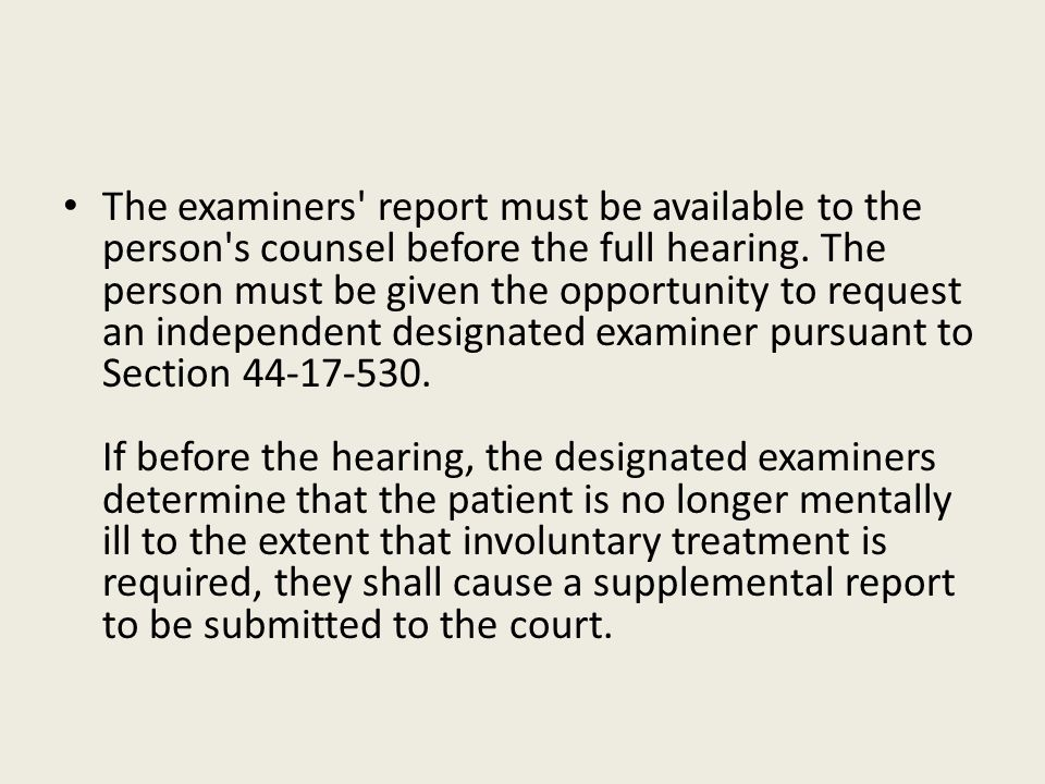 The examiners report must be available to the person s counsel before the full hearing.