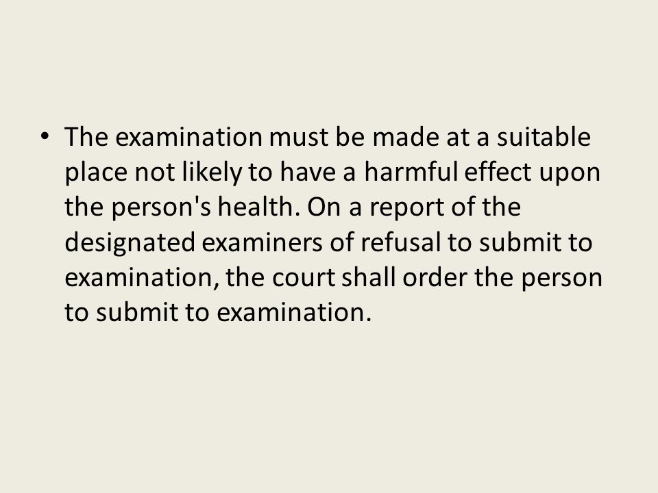 The examination must be made at a suitable place not likely to have a harmful effect upon the person s health.