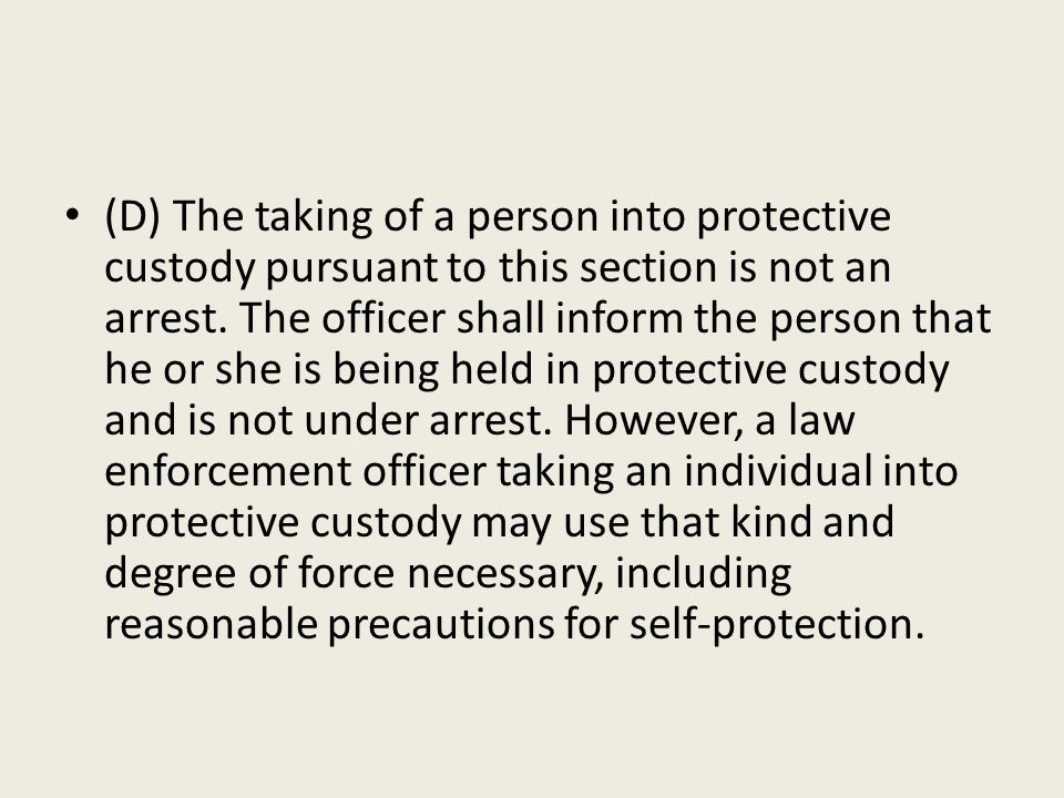 (D) The taking of a person into protective custody pursuant to this section is not an arrest.