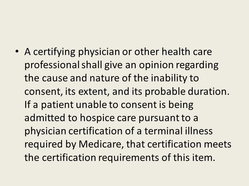 A certifying physician or other health care professional shall give an opinion regarding the cause and nature of the inability to consent, its extent, and its probable duration.