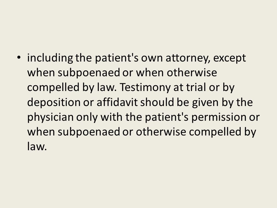 including the patient s own attorney, except when subpoenaed or when otherwise compelled by law.