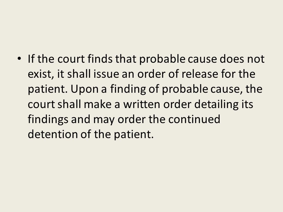 If the court finds that probable cause does not exist, it shall issue an order of release for the patient.