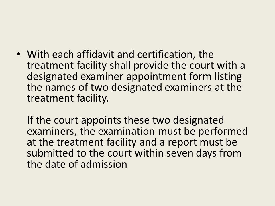 With each affidavit and certification, the treatment facility shall provide the court with a designated examiner appointment form listing the names of two designated examiners at the treatment facility.
