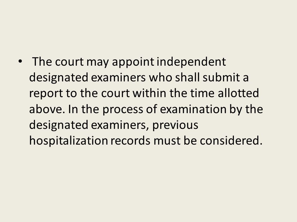 The court may appoint independent designated examiners who shall submit a report to the court within the time allotted above.