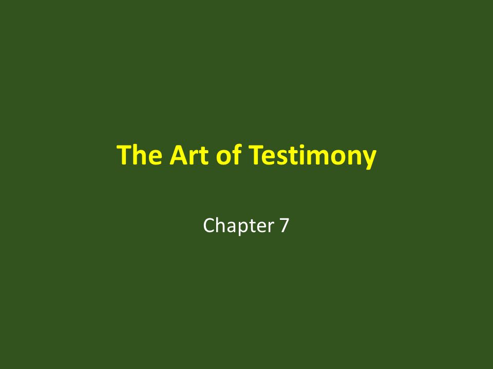 The Art of Testimony Chapter 7