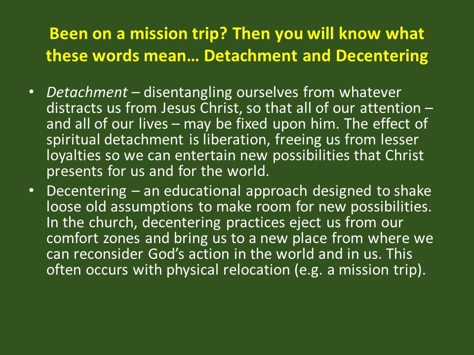 Been on a mission trip Then you will know what these words mean… Detachment and Decentering