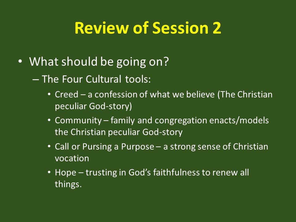 Review of Session 2 What should be going on The Four Cultural tools: