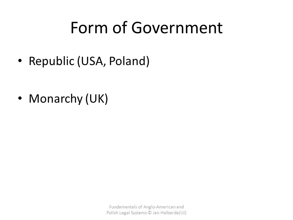 Form of Government Republic (USA, Poland) Monarchy (UK)