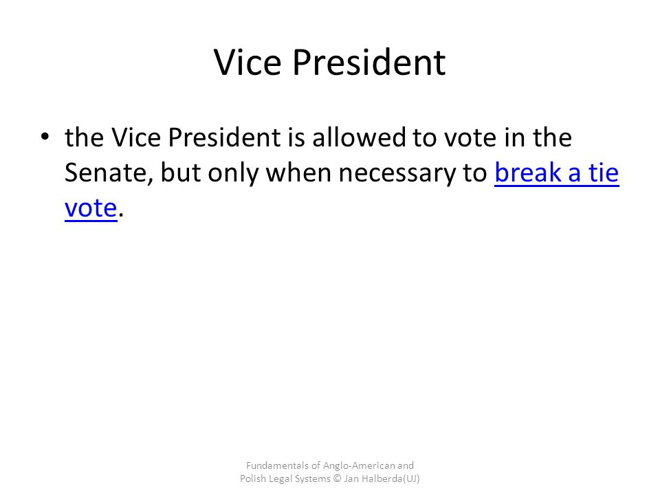 Vice President the Vice President is allowed to vote in the Senate, but only when necessary to break a tie vote.