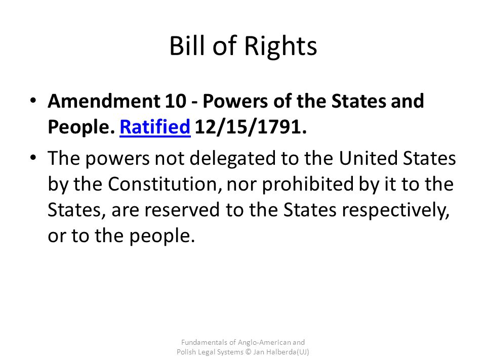Bill of Rights Amendment 10 - Powers of the States and People. Ratified 12/15/1791.