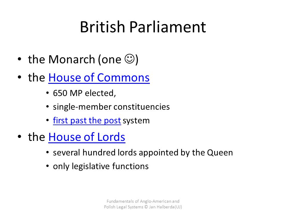 British Parliament the Monarch (one ) the House of Commons
