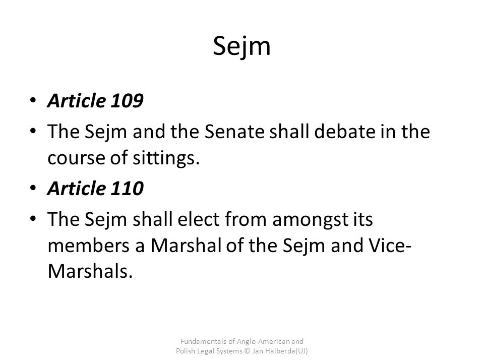 Sejm Article 109. The Sejm and the Senate shall debate in the course of sittings. Article 110.