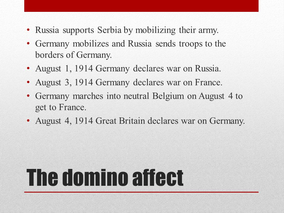 The domino affect Russia supports Serbia by mobilizing their army.