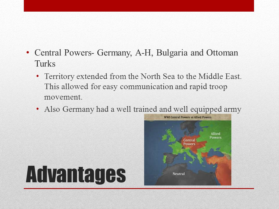 Advantages Central Powers- Germany, A-H, Bulgaria and Ottoman Turks