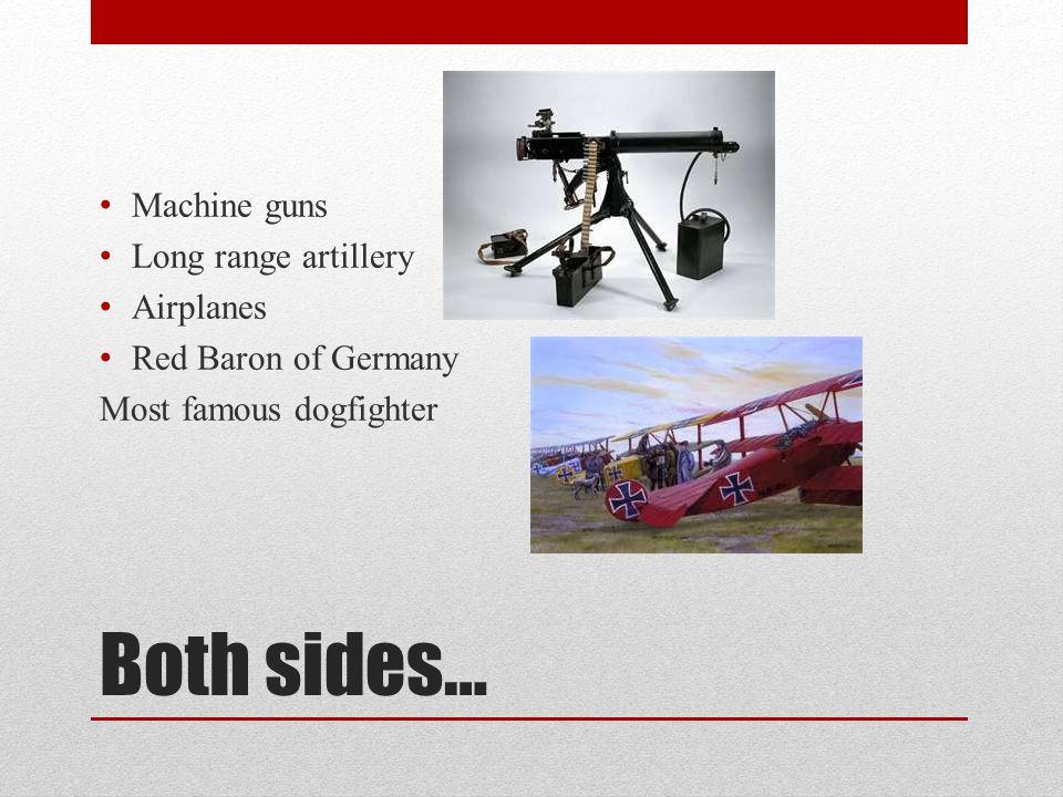 Both sides… Machine guns Long range artillery Airplanes