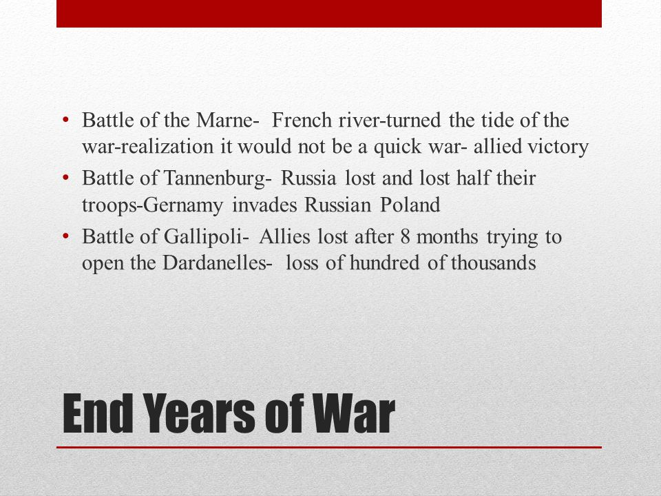 Battle of the Marne- French river-turned the tide of the war-realization it would not be a quick war- allied victory