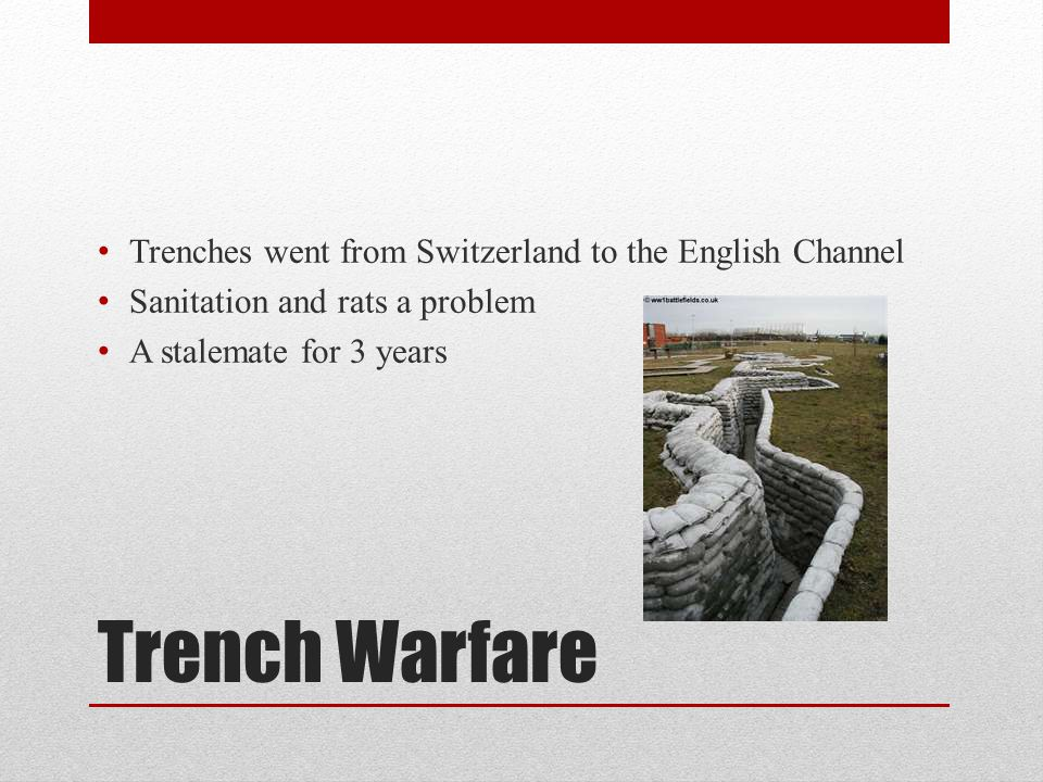Trench Warfare Trenches went from Switzerland to the English Channel