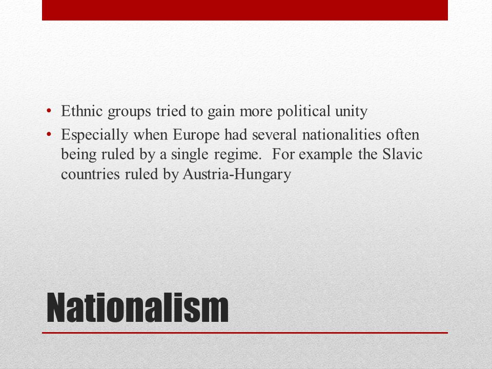Nationalism Ethnic groups tried to gain more political unity