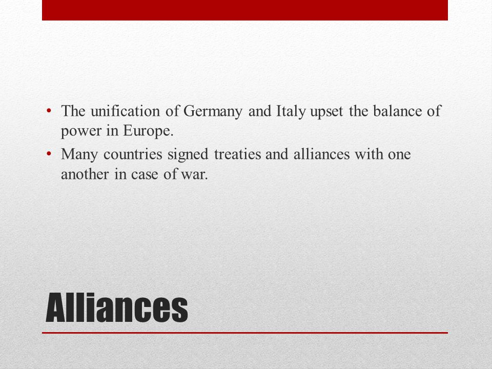 The unification of Germany and Italy upset the balance of power in Europe.