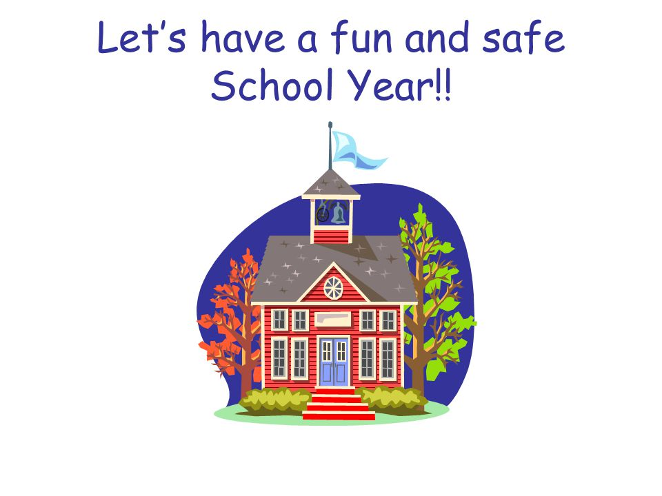 Let's have a fun and safe School Year!!
