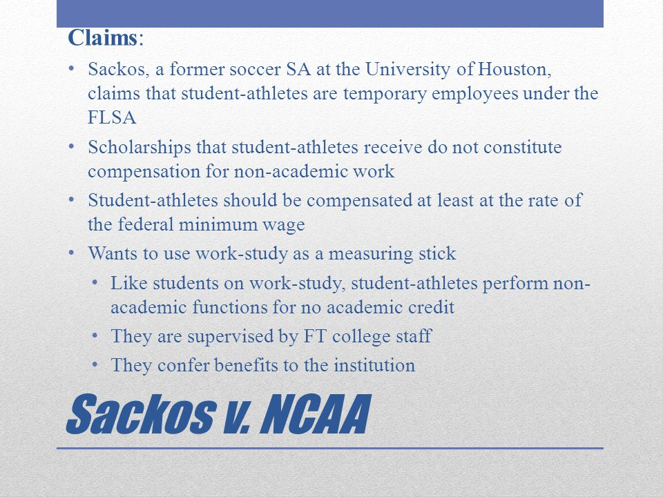 Claims: Sackos, a former soccer SA at the University of Houston, claims that student-athletes are temporary employees under the FLSA.