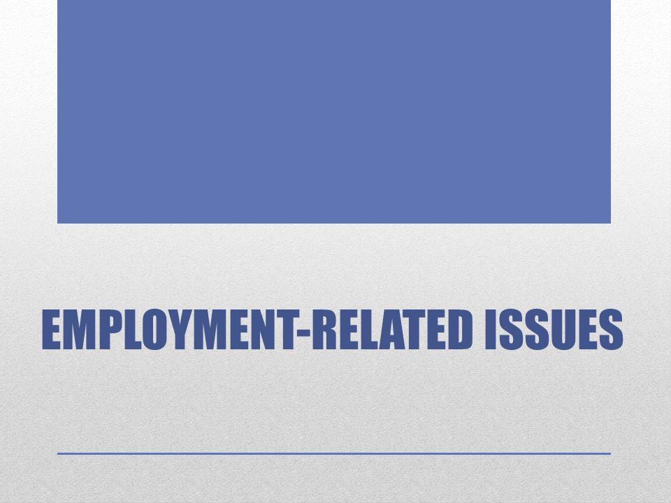 EMPLOYMENT-RELATED ISSUES