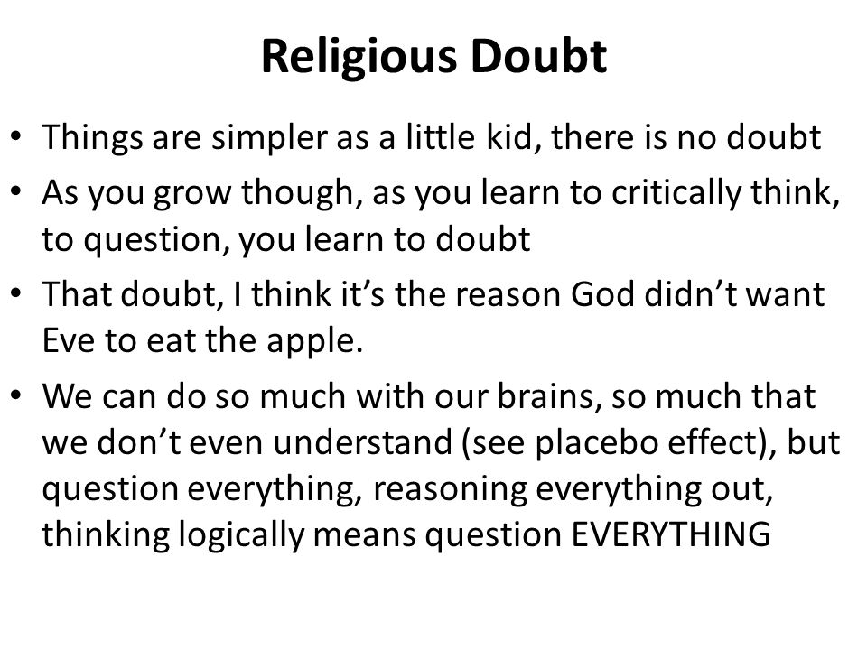 Religious Doubt Things are simpler as a little kid, there is no doubt