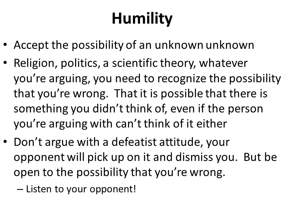 Humility Accept the possibility of an unknown unknown