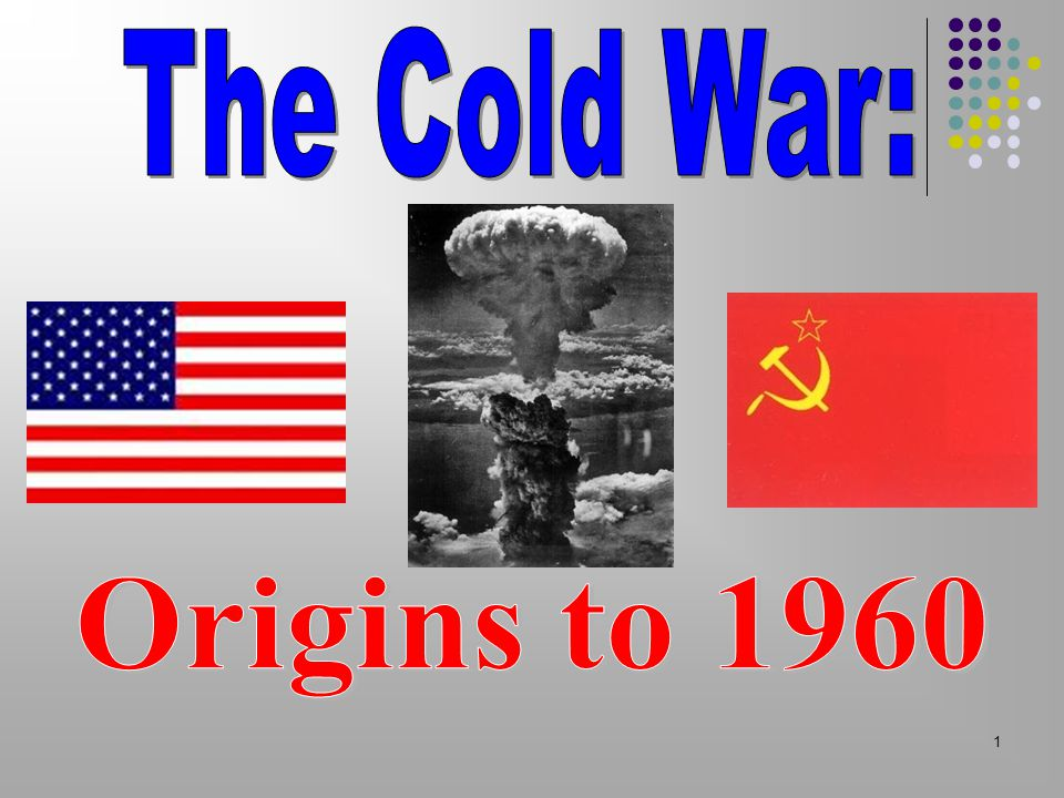 The Cold War: Origins to 1960