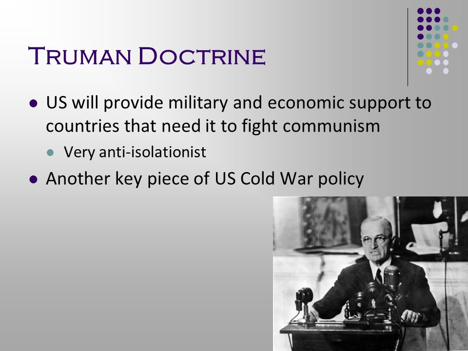Truman Doctrine US will provide military and economic support to countries that need it to fight communism.
