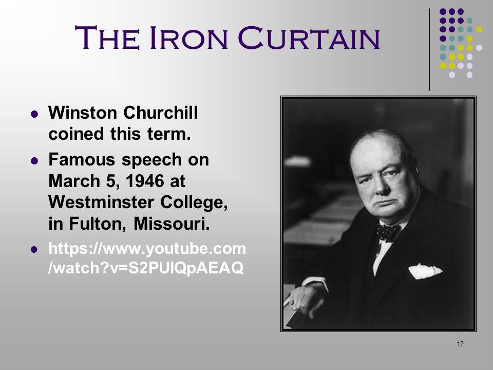 The Iron Curtain Winston Churchill coined this term.