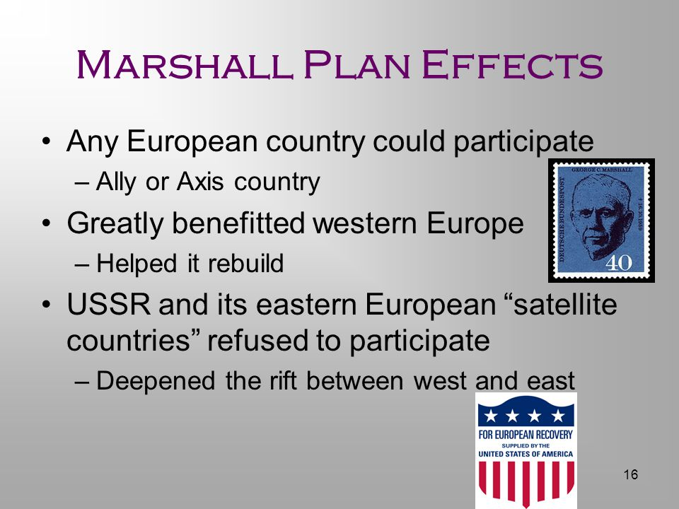 Marshall Plan Effects Any European country could participate