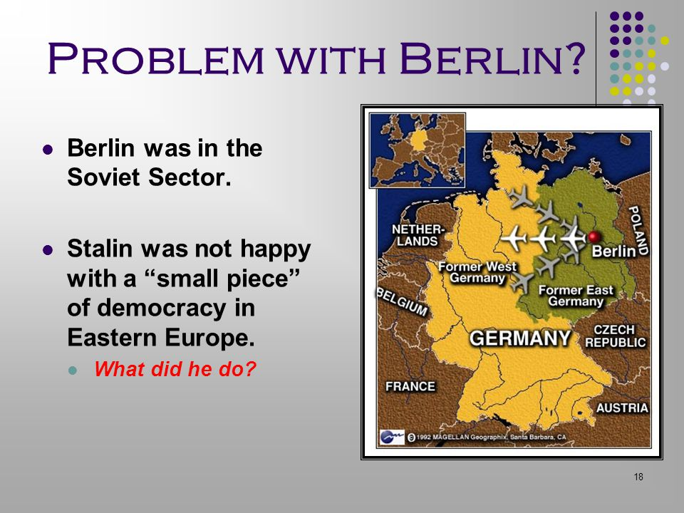 Problem with Berlin Berlin was in the Soviet Sector.