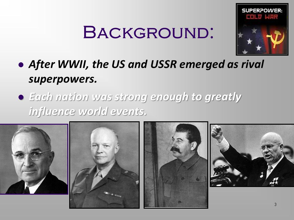 Background: After WWII, the US and USSR emerged as rival superpowers.