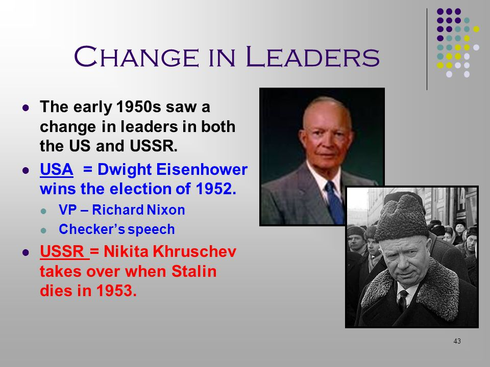 Change in Leaders The early 1950s saw a change in leaders in both the US and USSR. USA = Dwight Eisenhower wins the election of 1952.