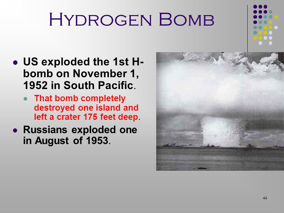 Hydrogen Bomb US exploded the 1st H-bomb on November 1, 1952 in South Pacific.