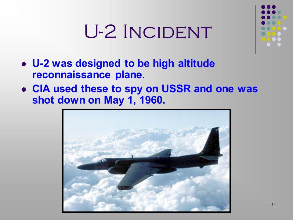 U-2 Incident U-2 was designed to be high altitude reconnaissance plane.