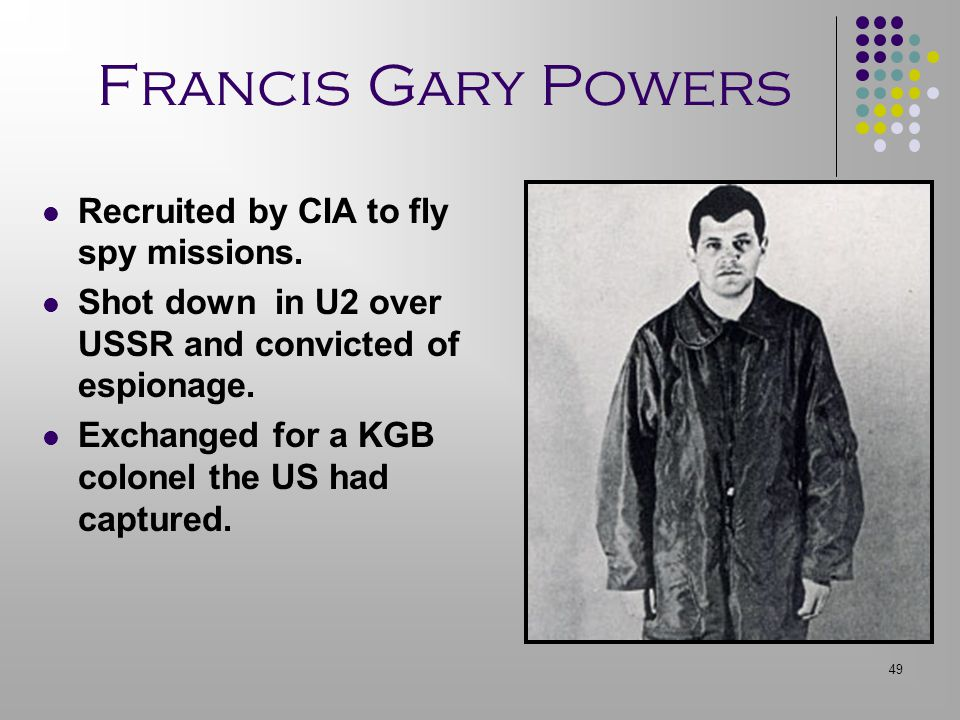 Francis Gary Powers Recruited by CIA to fly spy missions.