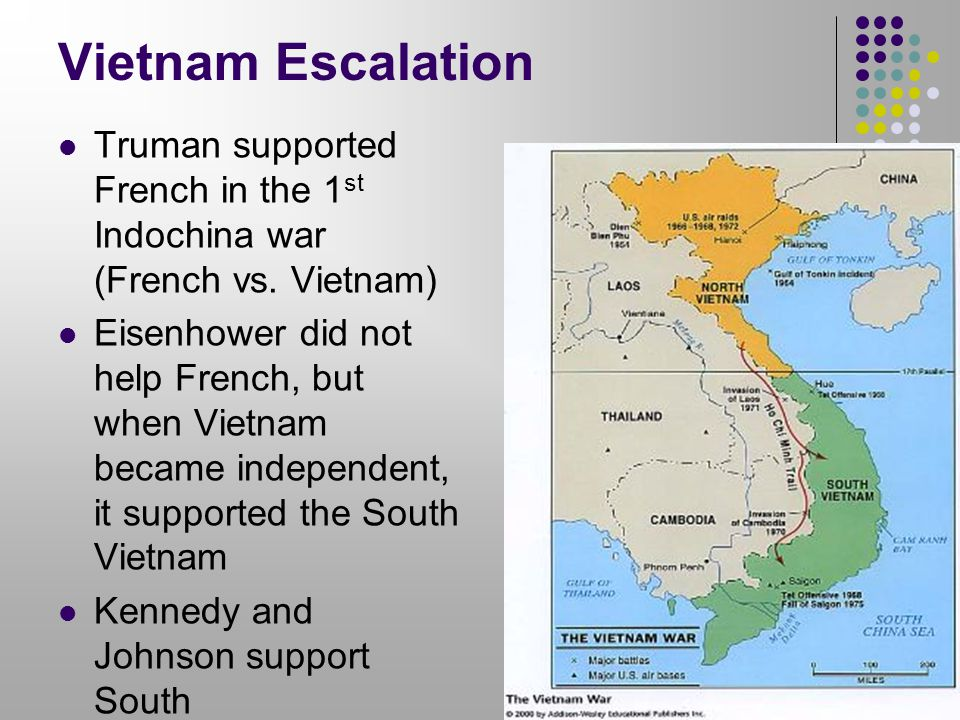 Vietnam Escalation Truman supported French in the 1st Indochina war (French vs. Vietnam)