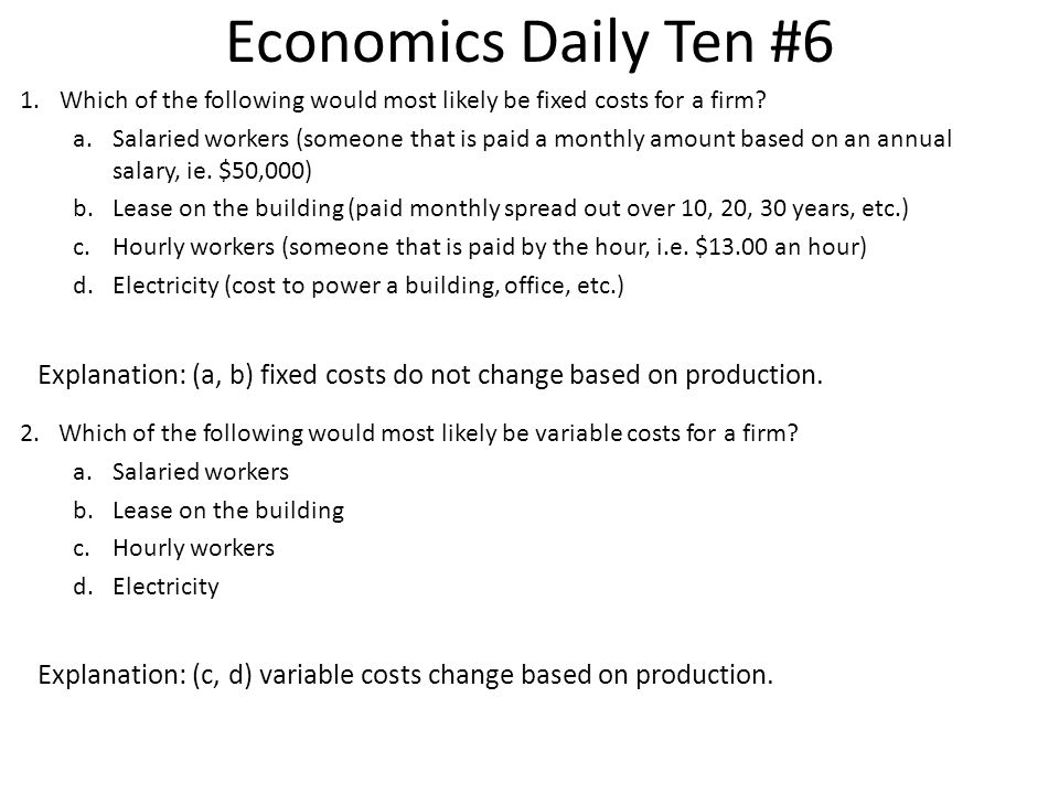 Economics Daily Ten #6 Which of the following would most likely be fixed costs for a firm
