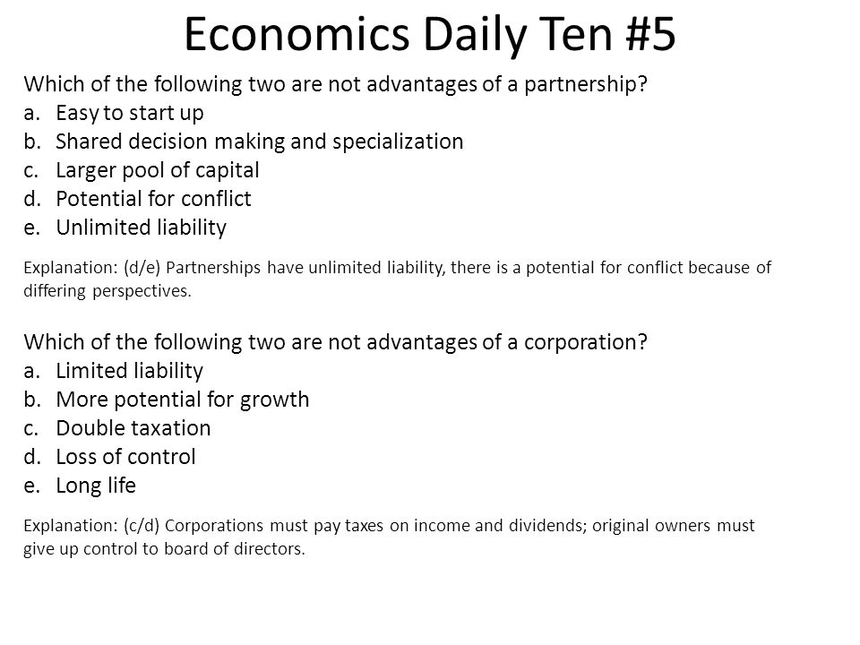 Economics Daily Ten #5 Which of the following two are not advantages of a partnership Easy to start up.