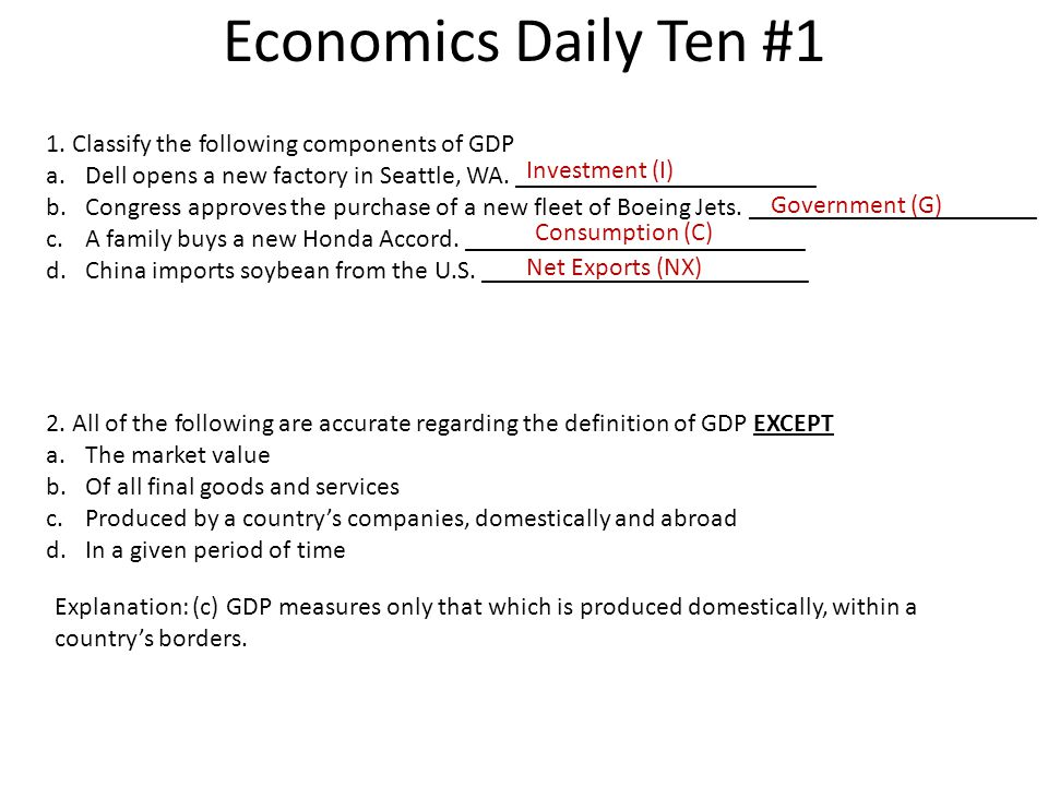 Economics Daily Ten #1 1. Classify the following components of GDP
