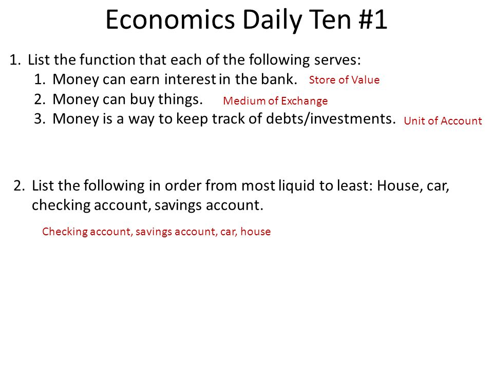 Economics Daily Ten #1 List the function that each of the following serves: Money can earn interest in the bank.